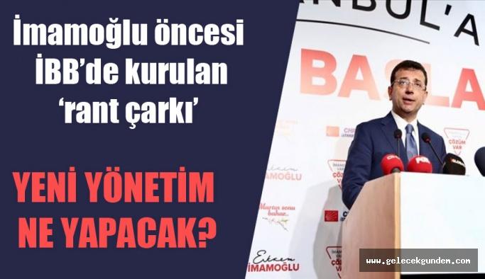 İBB İmamoğlu öncesi İBB'de kurulan 'AKP rant çarkı'