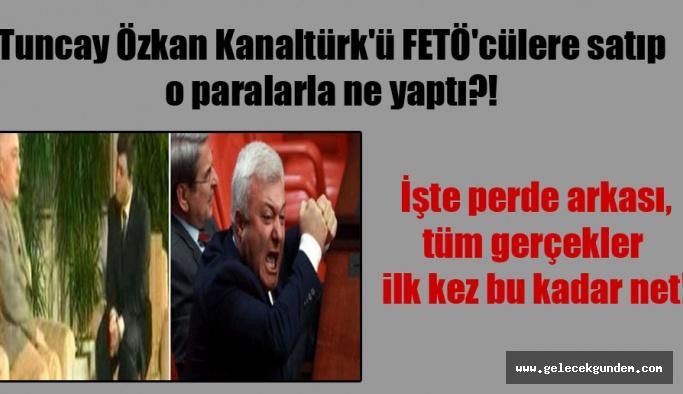 Tuncay Özkan Kanaltürk'ü FETÖ'cülere satıp o paralarla ne yaptı?! İşte perde arkası, tüm gerçekler ilk kez bu kadar net!