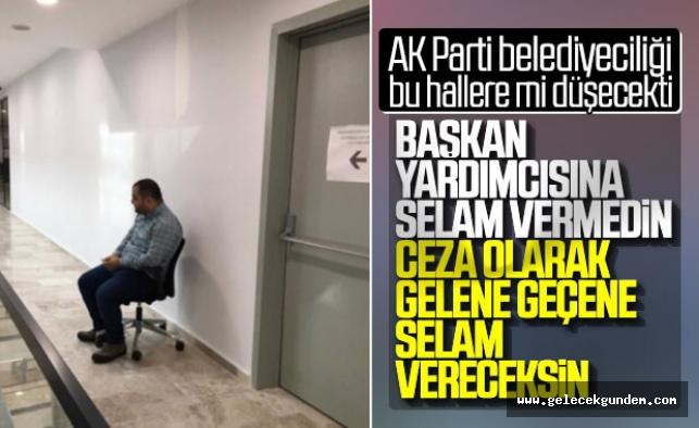 AKP Belediye'de Kibir!!Belediye çalışanına 'beni görünce ayağa kalkmadın' cezası