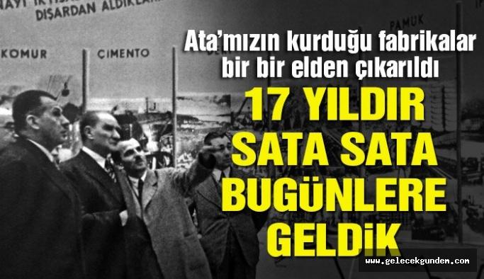 AKP İktidarı 17 yıldır sata sata bugünlere geldik