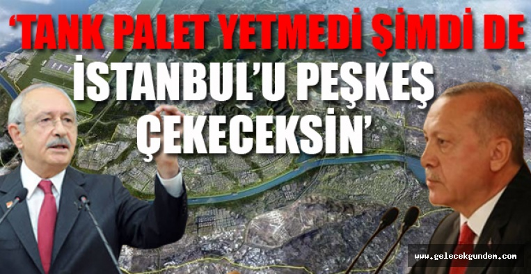 Kılıçdaroğlu'ndan Erdoğan'a Kanal İstanbul tepkisi