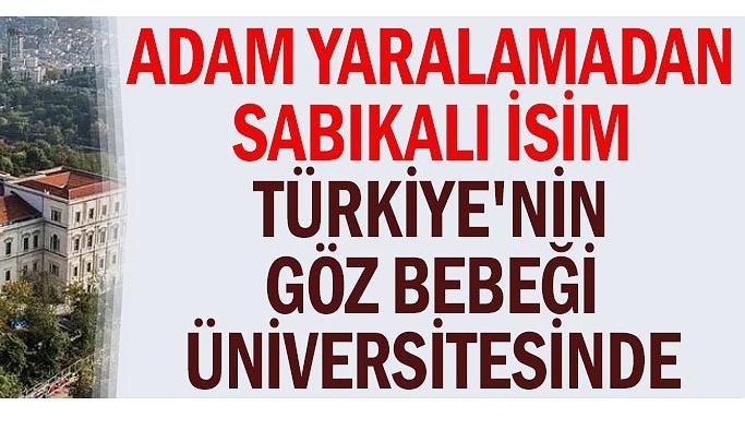 Adam yaralamadan sabıkalı isim Türkiye'nin göz bebeği üniversitesinde