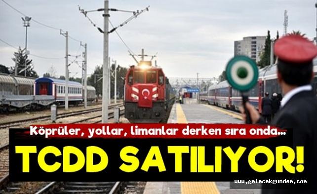 AKP İktidarında Ve Sıra Geldi TCDD'nin Satışına!