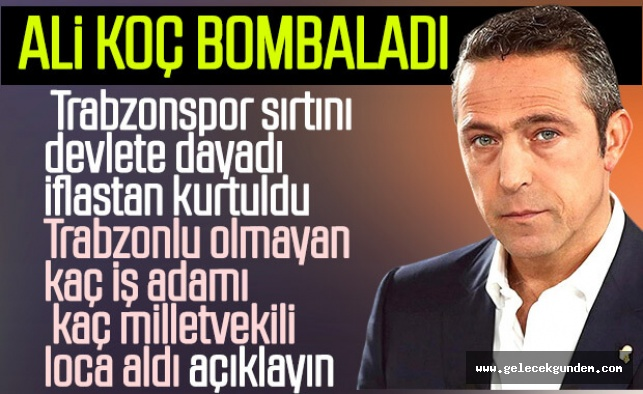 Ali Koç: Trabzonspor'u devlet kurtardı