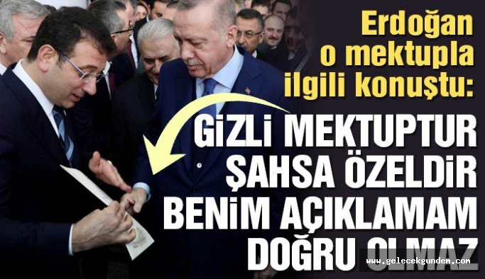 Erdoğan: 'O mektup şahsa özel, içeriğini açıklayamam'