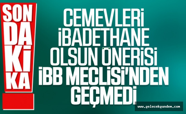 İBB Meclisi'nden cemevleri ibadethane olsun önerisine AKP-MHP ''den ret