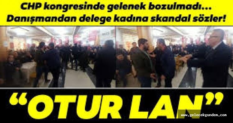 CHP'Lİ VEKİL DANIŞMANINDAN KADIN DELEGEYE TEHDİT