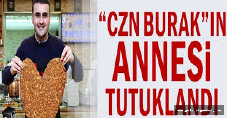 CZN Burak'ın annesinin ifadesi ortaya çıktı