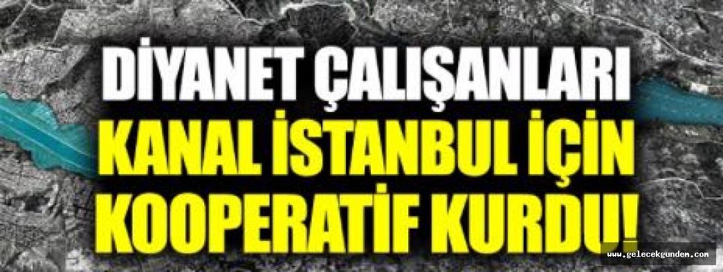 Diyanet çalışanları, 'Kanal İstanbul Konut Yapı Kooperatifi' kurdu!