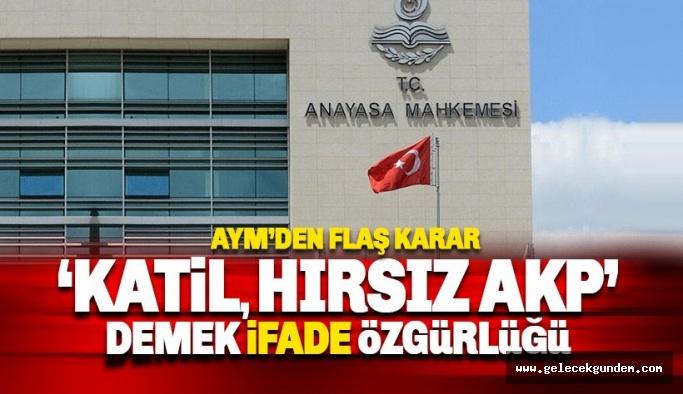 AYM: 'Katil, Hırsız AKP' demek ifadele özgürlüğü !