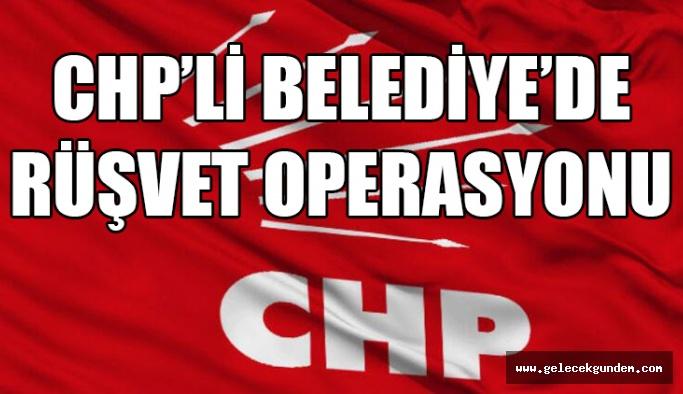 CHP'li Belediye'ye Rüşvet Operasyonu