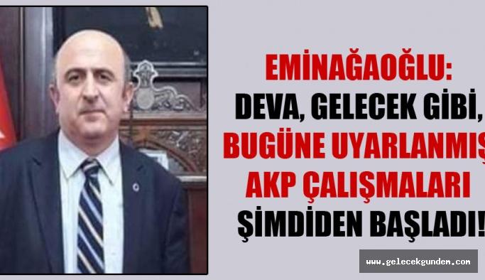 Eminağaoğlu: Deva, Gelecek gibi, bugüne uyarlanmış AKP çalışmaları şimdiden başladı!