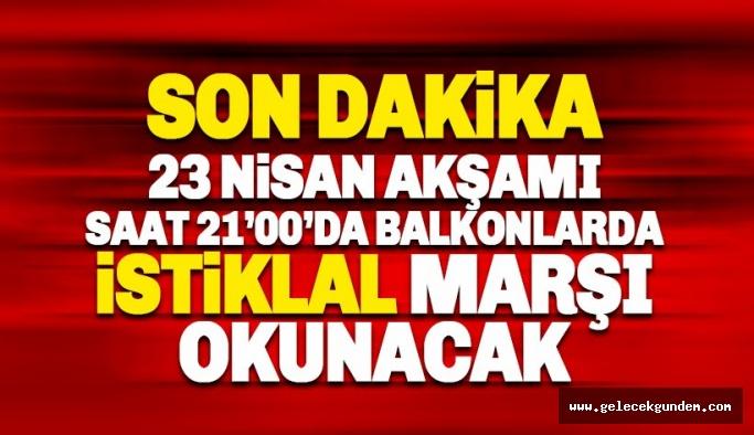 23 Nisan'da akşam saat 21:00'da balkonlardan İstiklal Marşı okunacak