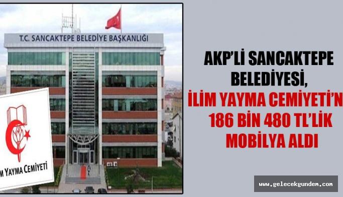 AKP'li Sancaktepe Belediyesi, İlim Yayma Cemiyeti'ne 186 bin 480 TL'lik mobilya aldı