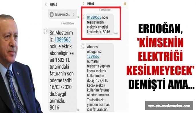 Erdoğan, 'Kimsenin elektriği kesilmeyecek' demişti ama…